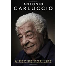Antonio Carluccio - A Recipe for Life