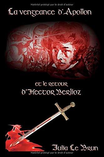 La Vengeance d'Apollon et le Retour d'Hector Berlioz par Mlle Julia Le Brun