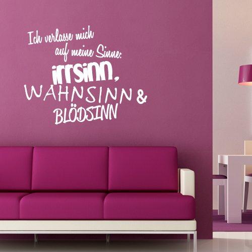 """Wandkings Wandtattoo """"Ich verlasse mich auf meine Sinne: Irrsinn, Wahnsinn & Blödsinn"""" 50 x 40 cm – erhältlich in 33 Farben und 5 Größen"""