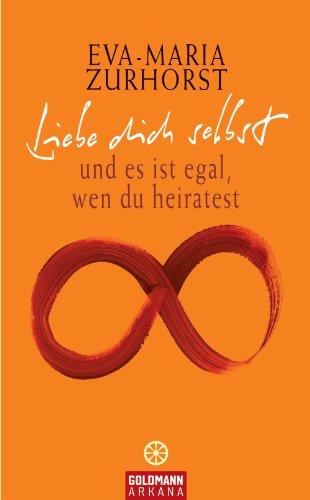 Buchseite und Rezensionen zu 'Liebe dich selbst: und es ist egal, wen du heiratest' von Eva-Maria Zurhorst