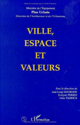 Ville, espace et valeurs: Un séminaire du Plan urbain par Jean-Loup Gourdon