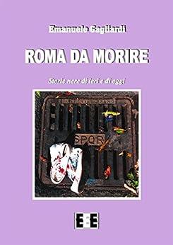 Roma da morire: Storie nere di ieri e di oggi (Raccontare) (Italian Edition) by [Emanuele Gagliardi]