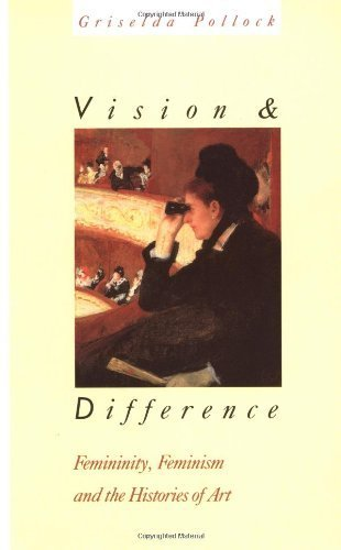 Vision and Difference: Femininity, Feminism and Histories of Art (Routledge Classics) by Griselda Pollock (1988-07-11)