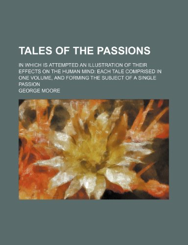 Tales of the Passions (Volume 2); In Which Is Attempted an Illustration of Their Effects on the Human Mind Each Tale Comprised in One Volume, and Forming the Subject of a Single Passion