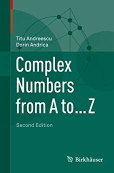 Complex Numbers from A to ... Z by [Titu Andreescu, Dorin Andrica]