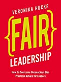 Fair Leadership: How to Overcome Unconscious Bias. Practical Advice for Leaders. (English Edition)