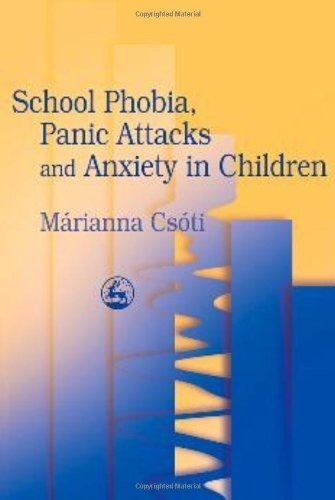 School Phobia, Panic Attacks, and Anxiety in Children by Marianna Csoti (2003) Paperback