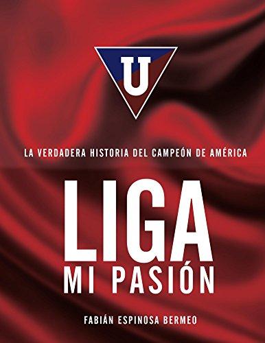 Liga Mi Pasión: La verdadera historia del Campeón de América por Fabián Espinosa Bermeo