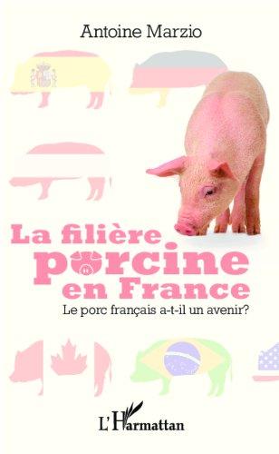 Télécharger en ligne La filière porcine en France: Le porc français a-t-il un avenir ? pdf epub