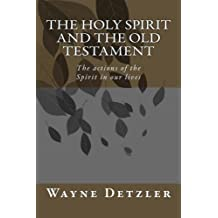 The Holy Spirit and the Old Testament: The actions of the Spirit in our lives