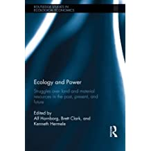 Ecology and Power: Struggles over Land and Material Resources in the Past, Present and Future (Routledge Studies in Ecological Economics) (2012-10-21)