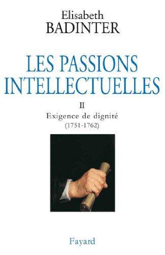 Les Passions intellectuelles, tome 2 : Exigence de dignité (1751-1762) (Documents) par Elisabeth Badinter