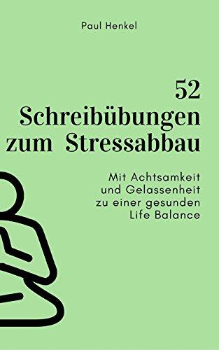 52-schreibubungen-zum-stressabbau-mit-achtsamkeit-und-gelassenheit-zu-einer-gesunden-life-balance