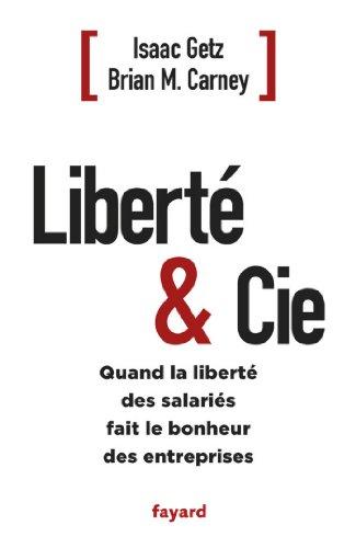 Liberté & Cie : Quand la liberté des salariés fait le bonheur des entreprises (Documents) (French Edition)