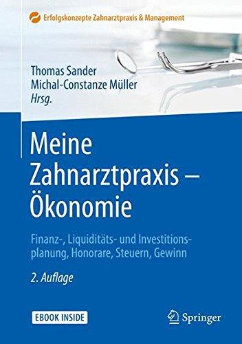 Meine Zahnarztpraxis - Ökonomie: Finanz-, Liquiditäts- und Investitionsplanung, Honorare, Steuern, Gewinn (Erfolgskonzepte Zahnarztpraxis & Management)