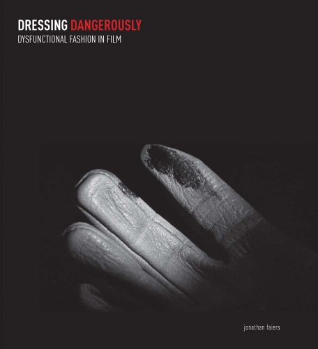 Dressing Dangerously: Dysfunctional Fashion in Film