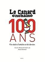 Le Canard Enchaîné, 100 ans. Un siècle d'articles et de dessins de Patrick Rambaud