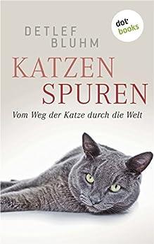 Katzenspuren: Vom Weg der Katze durch die Welt (Sachbuch. Bastei Lübbe Taschenbücher)