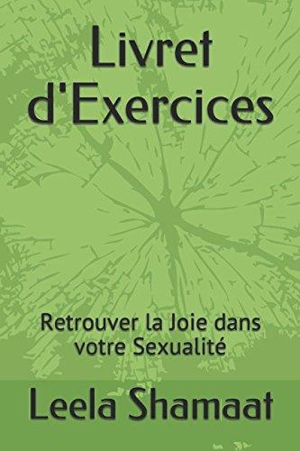 Livret d'Exercices: Retrouver la Joie dans votre Sexualité par Leela Shamaat