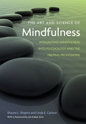 The Art and Science of Mindfulness: Integrating Mindfulness Into Psychology and the Helping Professions by Shauna L Shapiro PhD (2009-07-22)