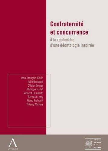 Confraternité et concurrence : A la recherche d'une déontologie inspirée