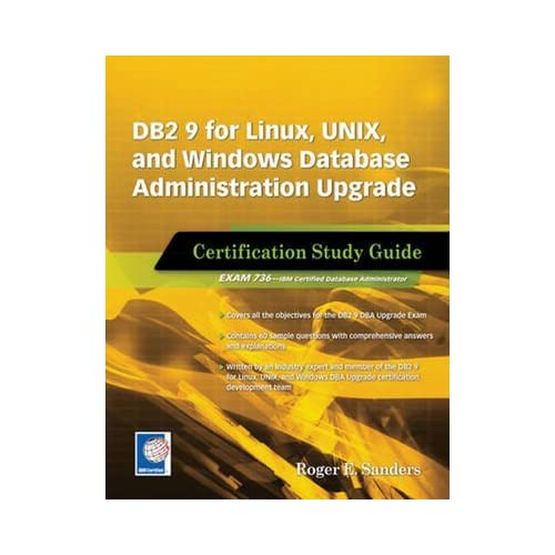 [(DB2 9 for Linux, UNIX, and Windows Database Administration Upgrade Certification Study Guide: Exam Study Guide)] [By (author) Roger E. Sanders] published on (October, 2007)