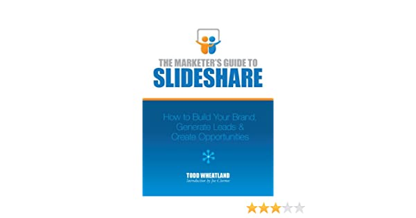 The Marketer's Guide to SlideShare: How to Build Your Brand, Generate Leads  & Create Opportunities