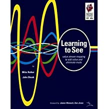 [(Learning to See: Value Stream Mapping to Add Value and Eliminate Muda)] [Author: Mike Rother] published on (June, 2003)