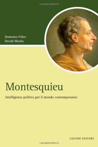 Montesquieu. Intelligenza politica per il mondo contemporaneo (Script) por Domenico Felice