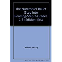 The Nutcracker Ballet (Step Into Reading-Step 2-Grades 1-3) Edition: first by...