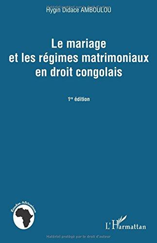 Le mariage et les régimes matrimoniaux en droit congolais: 1ère édition par Hygin Didace Amboulou