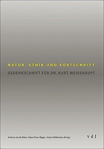 Natur, Ethik und Fortschritt: Gedenkschrift für Dr. Kurt Weisshaupt