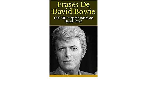Frases De David Bowie Las 150 Mejores Frases De David