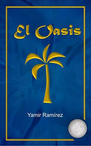 Oasis (El Oasis nº 1) eBook: Yamir Ramírez: Amazon.es: Tienda Kindle