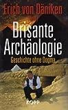 Brisante Archäologie: Geschichte ohne Dogma