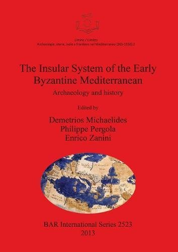 The Insular System of the Early Byzantine Mediterranean: Archaeology and history (Bar International...