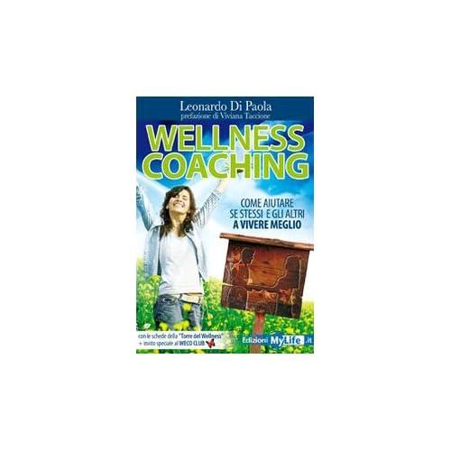 Wellness Coaching. Come Aiutare Se Stessi E Gli Altri A Vivere Meglio