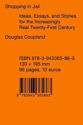 Douglas Coupland - Shopping in Jail: Ideas Essays and Stories for the Increasingly Real 21st Century por Douglas Coupland