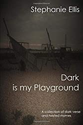 Dark is my Playground: A collection of dark verse and twisted rhymes