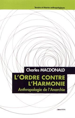 L'ordre contre l'harmonie : Anthropologie de l'anarchie