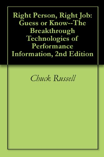 Right Person, Right Job: Guess or Know--The Breakthrough Technologies of Performance Information, 2nd Edition (English Edition)