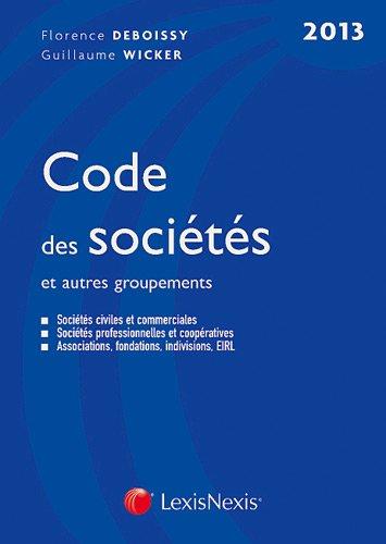 Code des socits et autres groupements 2013. Socits civiles et commerciales, Socits professionnelles et coopratives : Associations, fondations, indivisions, EIRL