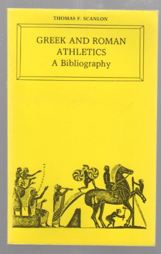 Greek and Roman Athletics: A Bibliography, with Introduction, Commentary, and Index por Thomas Francis Scanlon