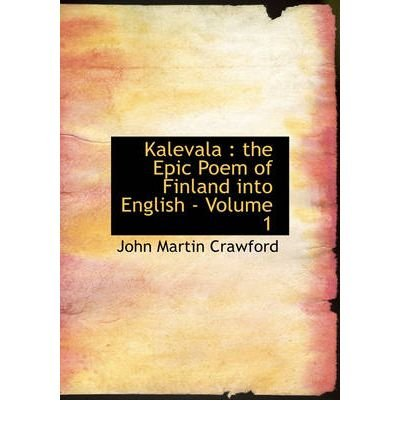 [(Kalevala: The Epic Poem of Finland Into English - Volume 1 (Large Print Edition))] [Author: John Martin Crawford] published on (August, 2008)