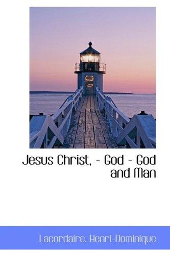 Jesus Christ, - God - God and Man