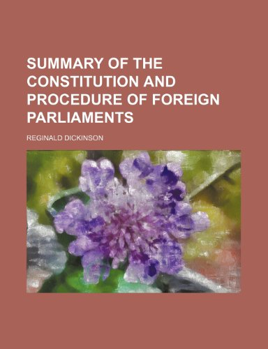 Summary of the constitution and procedure of foreign parliaments