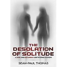 The Desolation of Solitude: A Dark, Lost In Space, Suspense, Thriller, Mystery