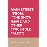"""Main Street: (From: """"The Snow Image and Other Twice-Told Tales"""") (English Edition)"""
