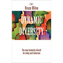 Dynamic diversity: The Humanity Church - For Today and Tomorrow by Bruce Milne (2006-11-17)