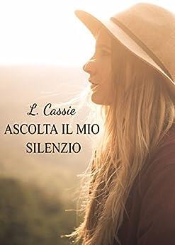 Ascolta il mio silenzio di [Cassie, L.]